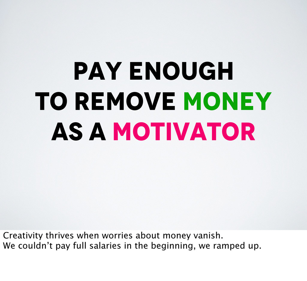 pay enough to remove money as a motivator Creat...