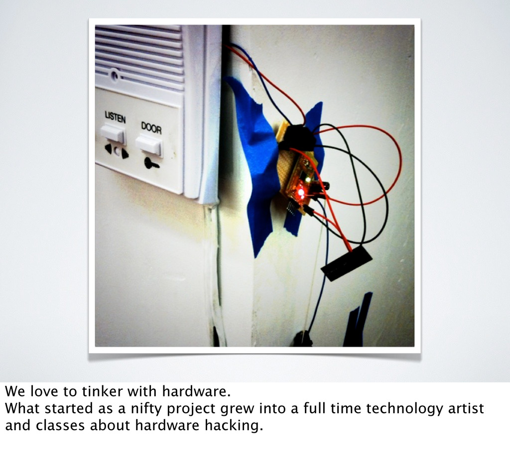 We love to tinker with hardware. What started a...