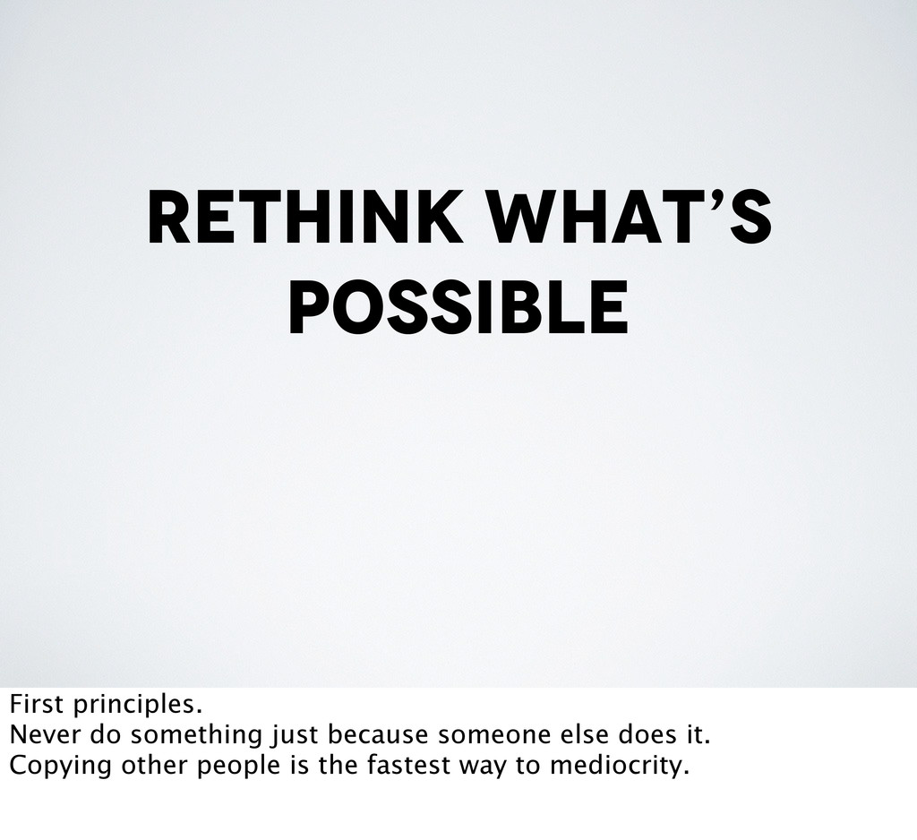 rethink what's possible First principles. Never...