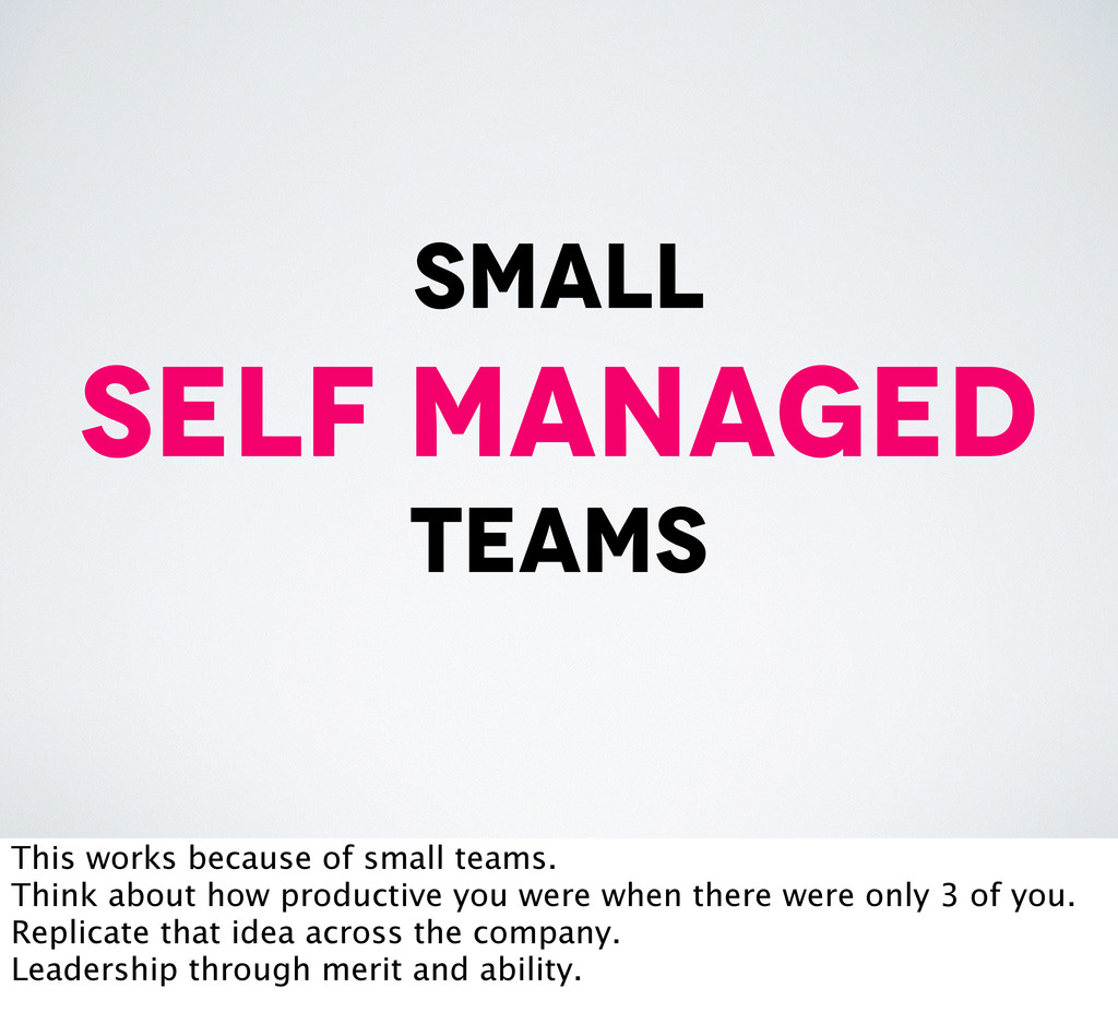 small self managed teams This works because of ...