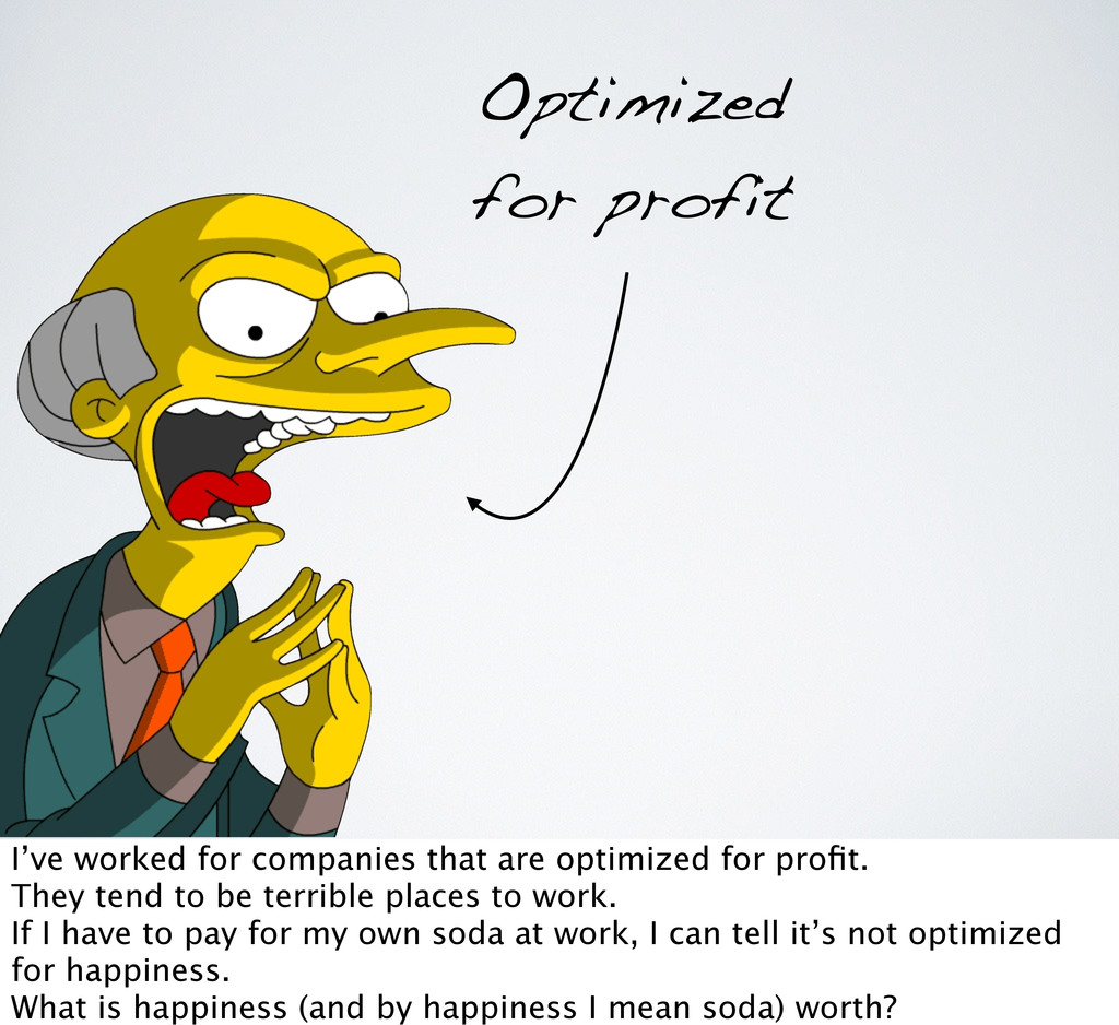 Optimized for profit I've worked for companies ...