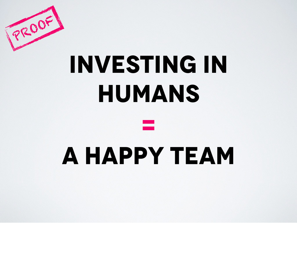 investing in humans = a happy team PROOF