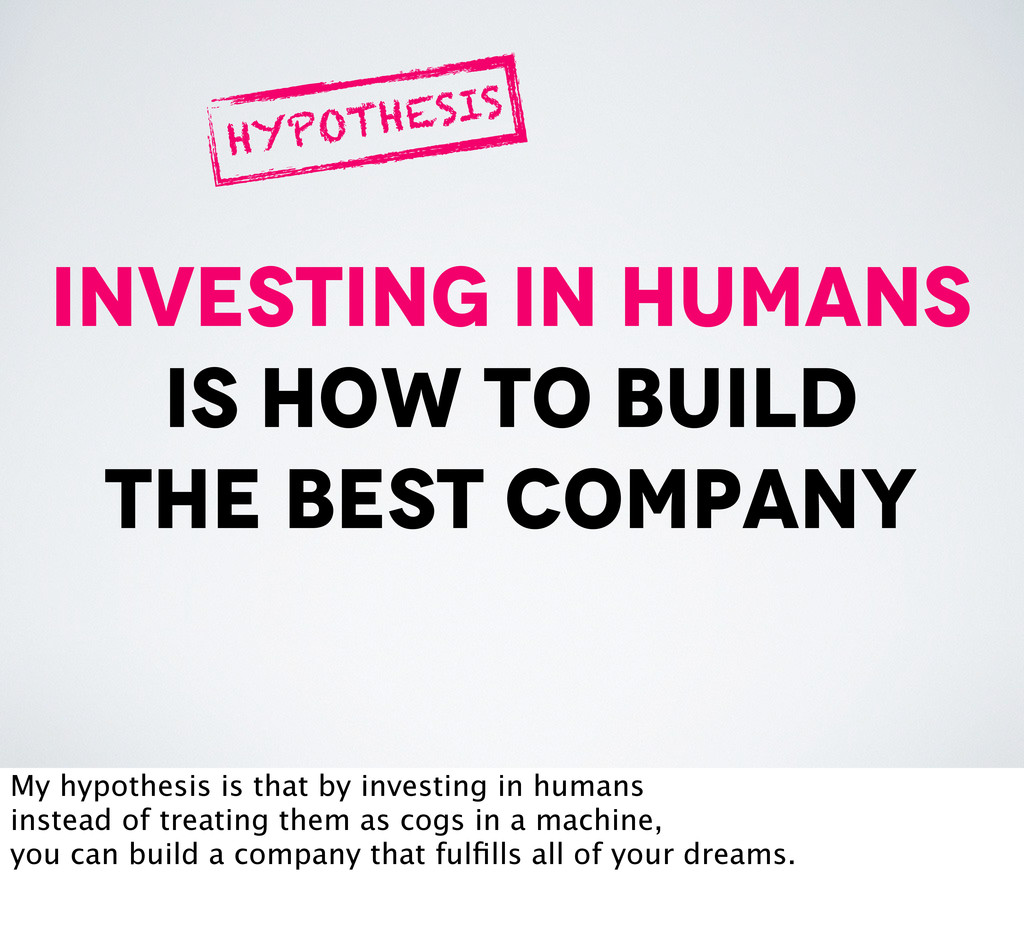 investing in humans is how to build the best co...