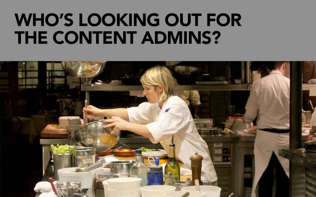 WHO'S LOOKING OUT FOR THE CONTENT ADMINS?