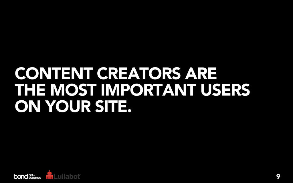 CONTENT CREATORS ARE THE MOST IMPORTANT USERS O...