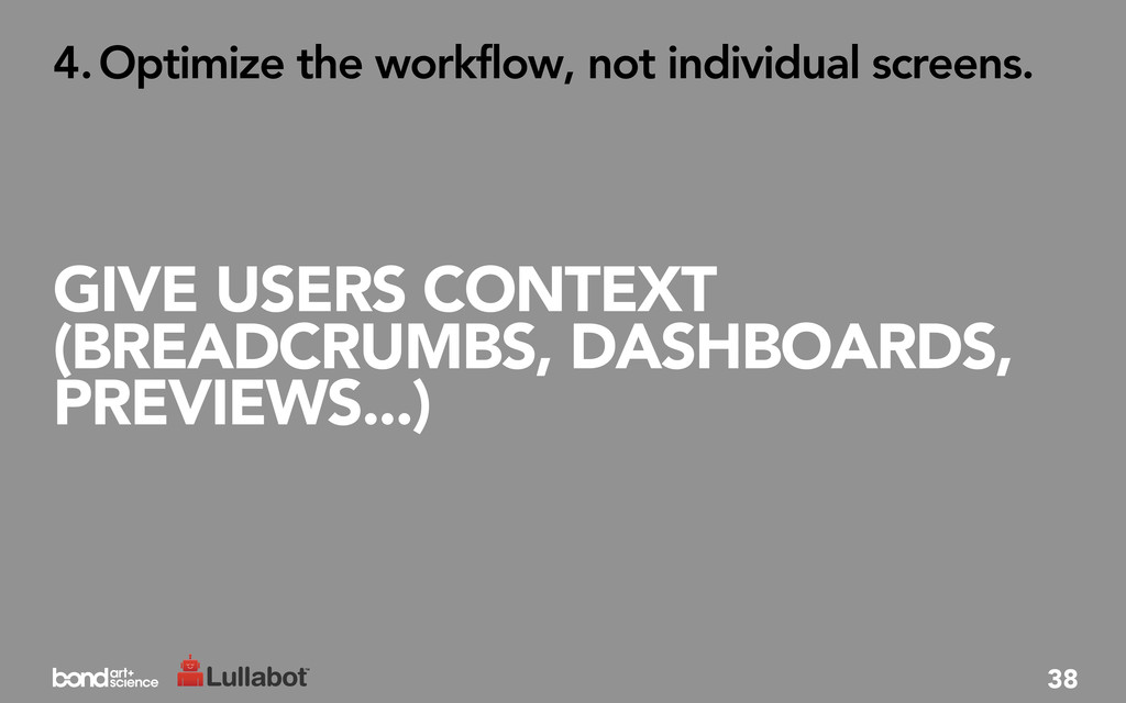 GIVE USERS CONTEXT (BREADCRUMBS, DASHBOARDS, PR...