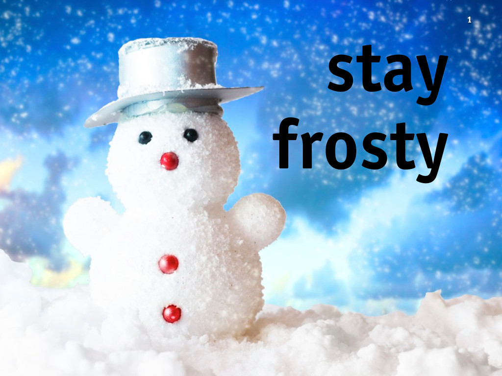 1 stay frosty
