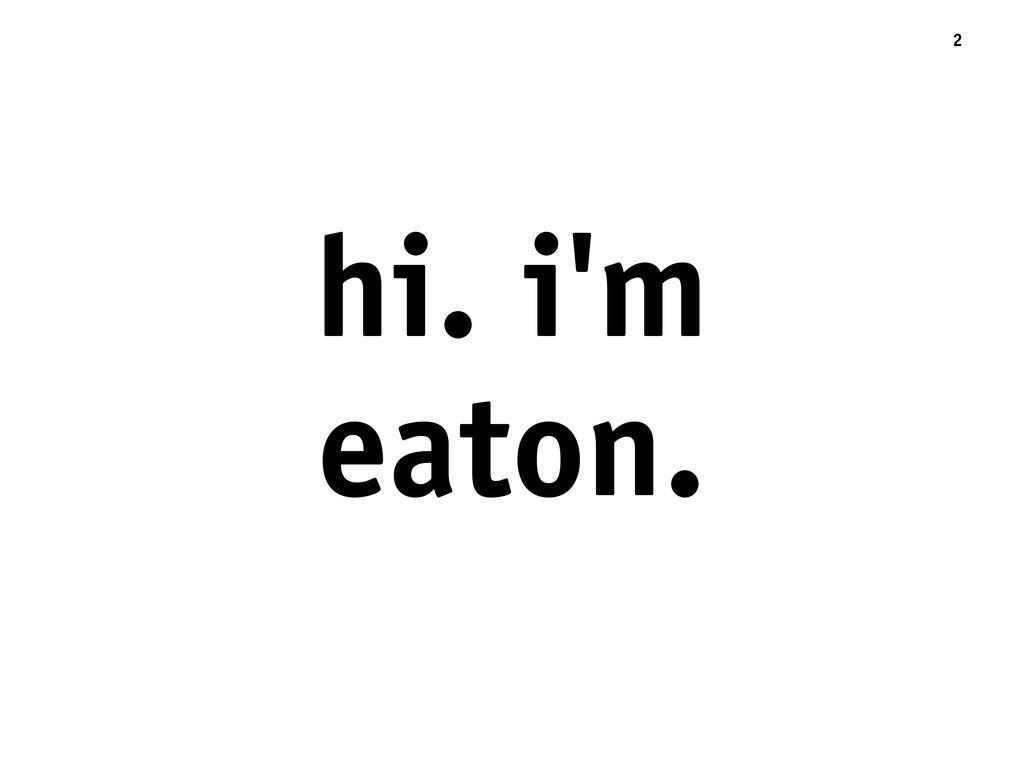 hi. i'm eaton. 2