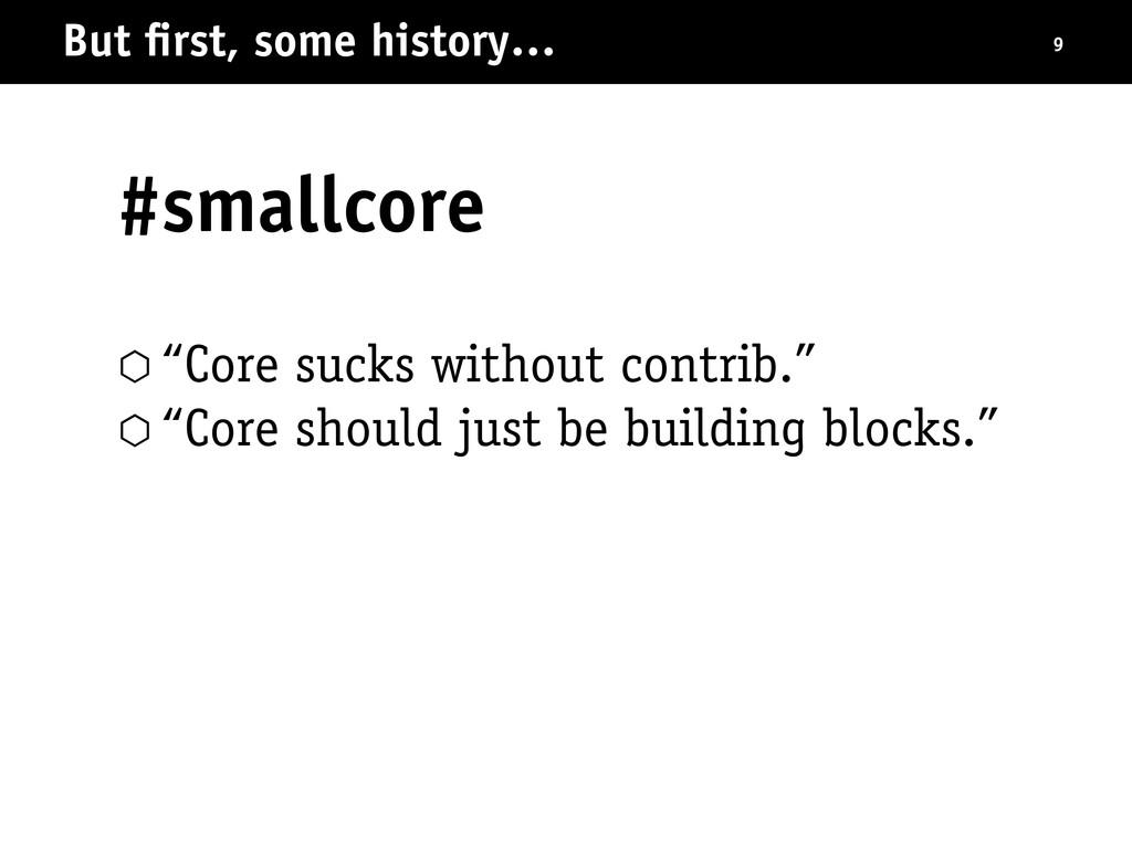 "⬡ ""Core sucks without contrib."" ⬡ ""Core should ..."