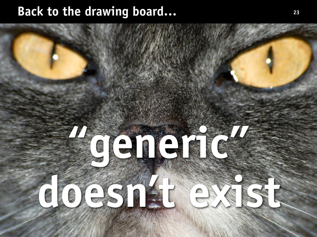 """Back to the drawing board… """"generic"""" doesn't ex..."""