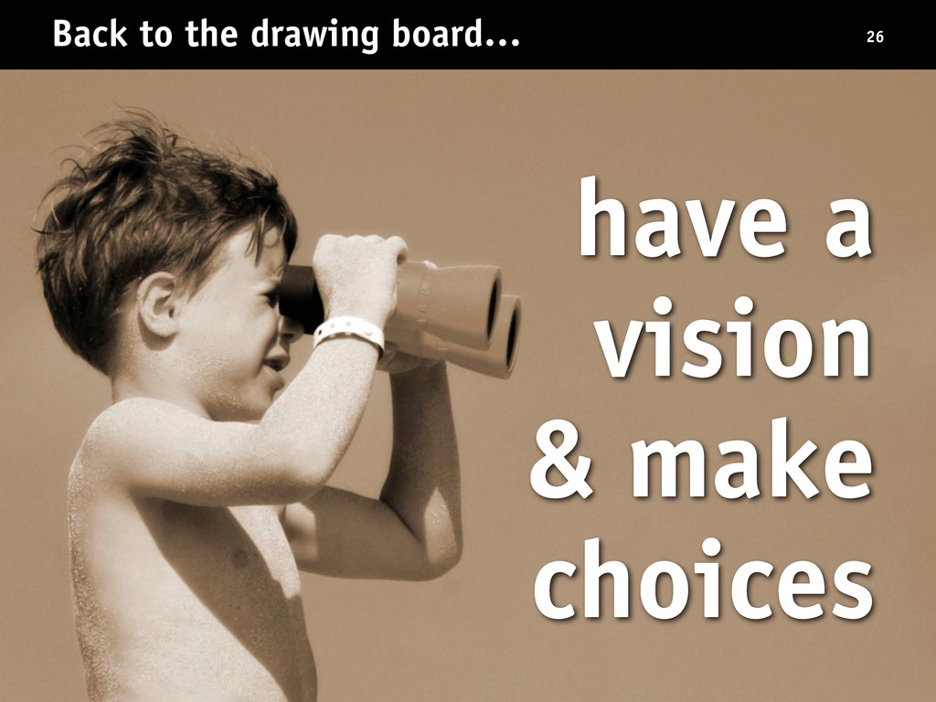 Back to the drawing board… have a vision & make...