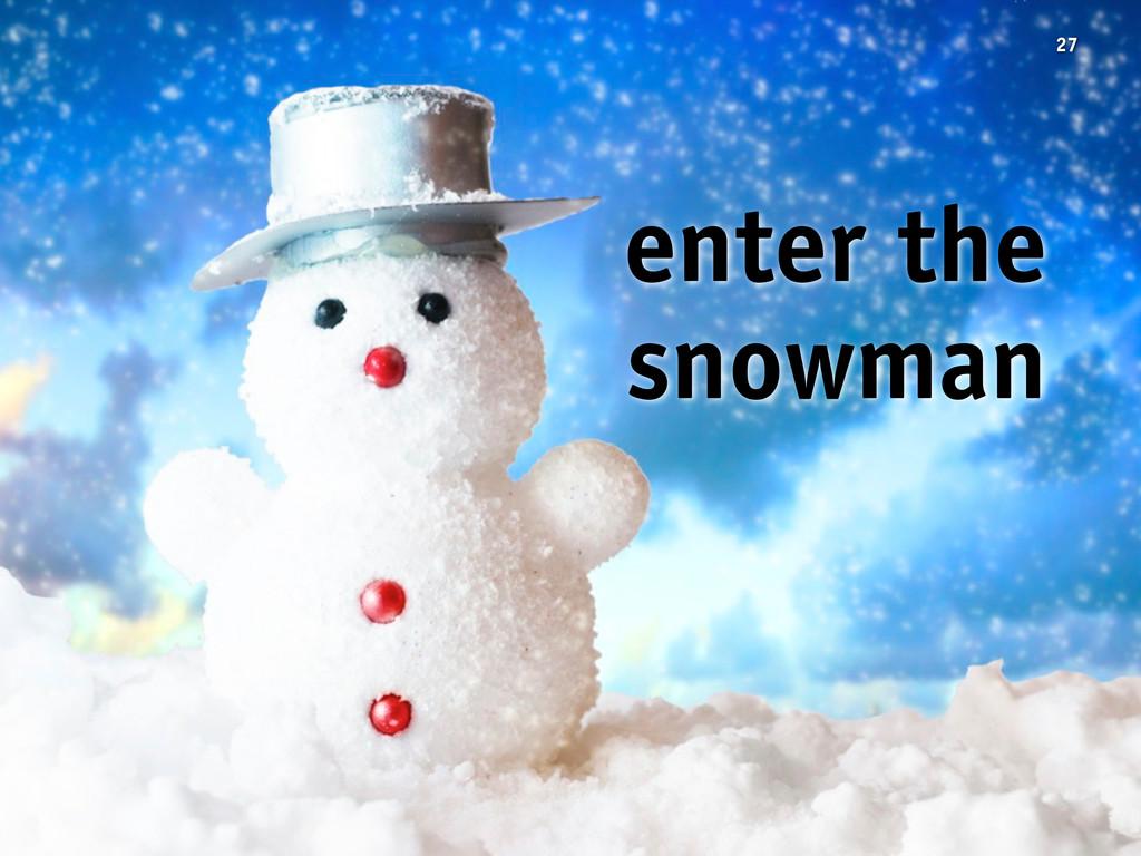 27 enter the snowman