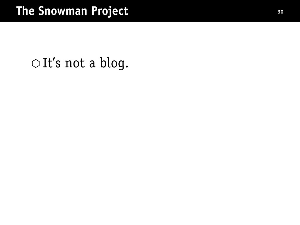 The Snowman Project 30 ⬡ It's not a blog.