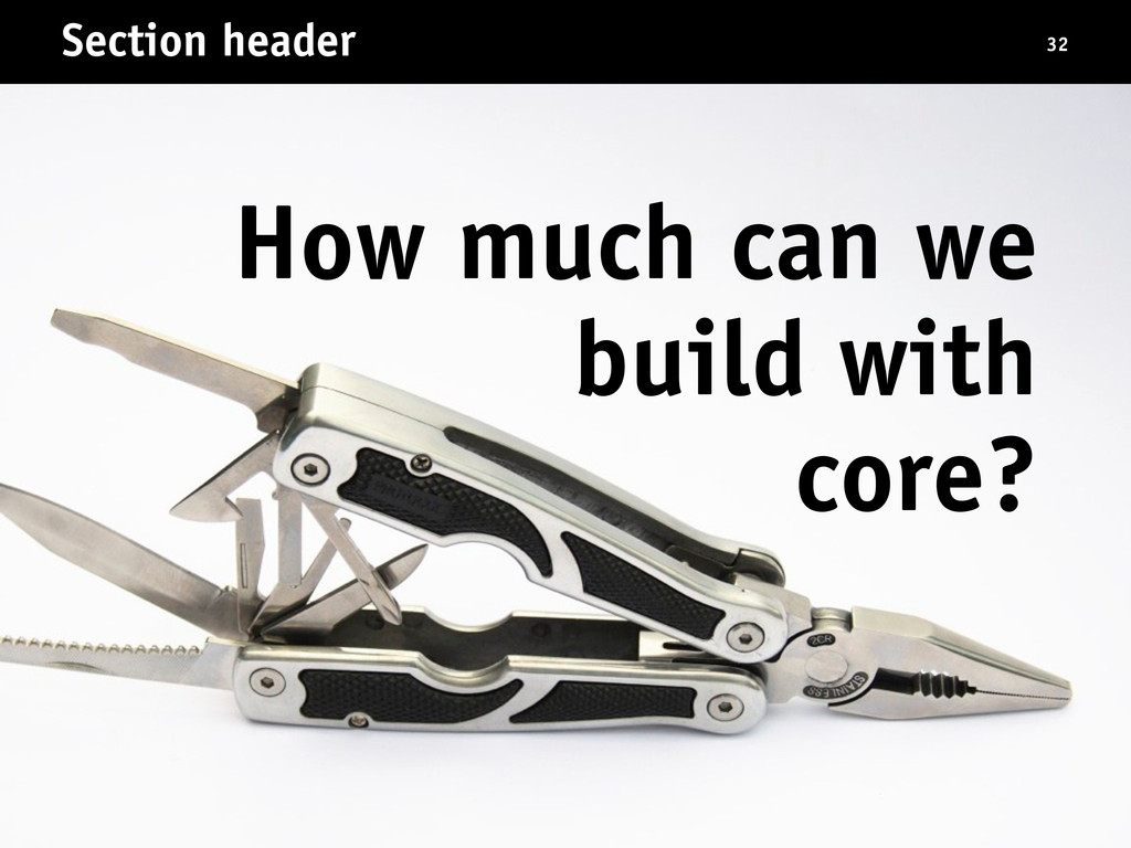 Section header 32 How much can we build with co...