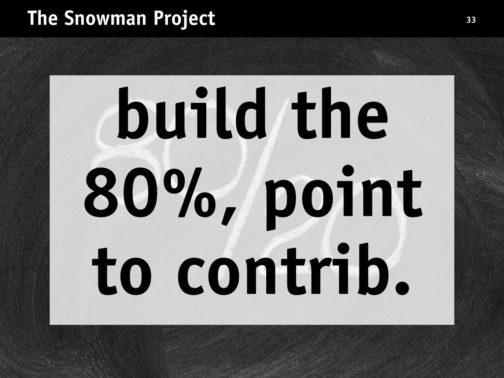 The Snowman Project 33 build the 80%, point to ...