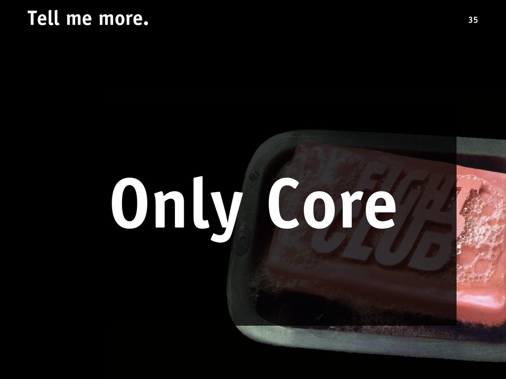 Tell me more. Only Core 35