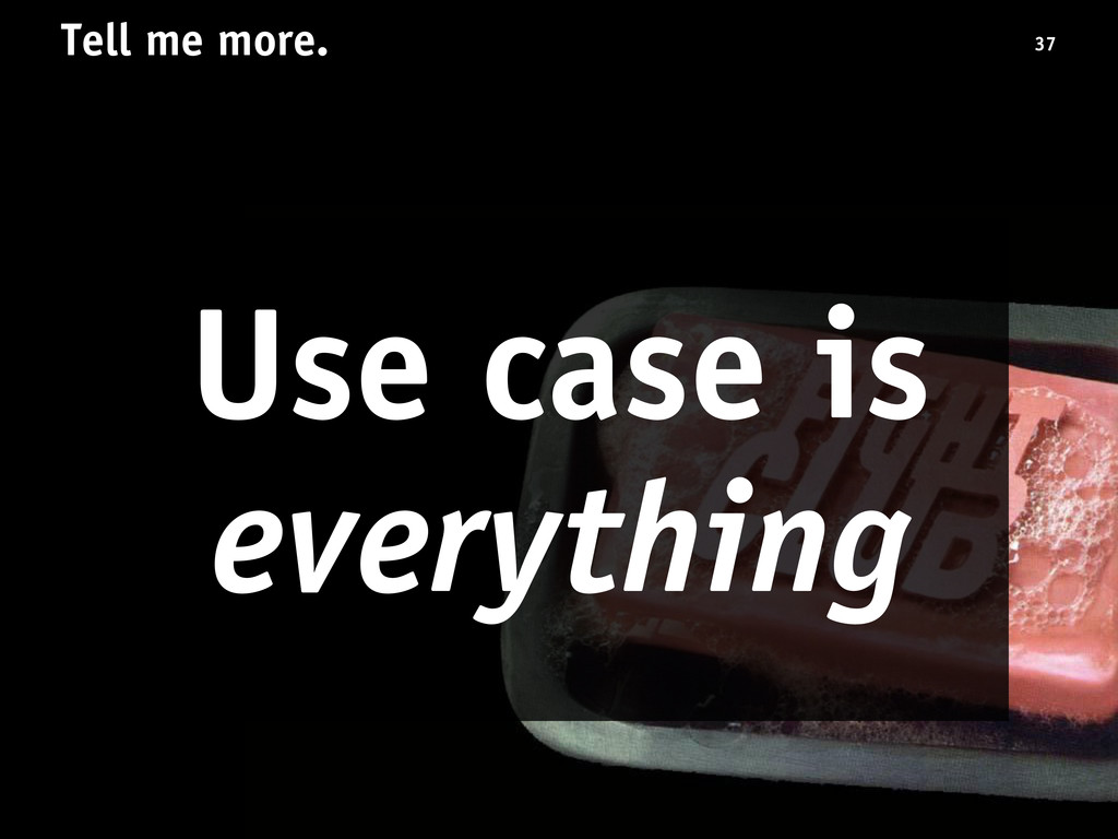 Tell me more. Use case is everything 37
