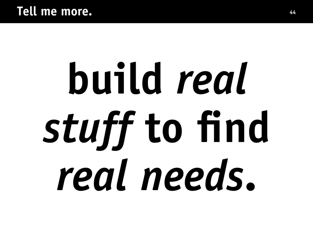 Tell me more. 44 build real stuff to find real n...
