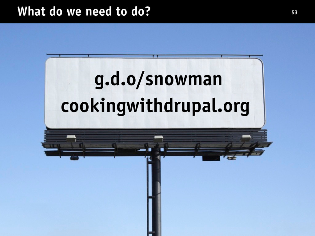 What do we need to do? 53 g.d.o/snowman cooking...