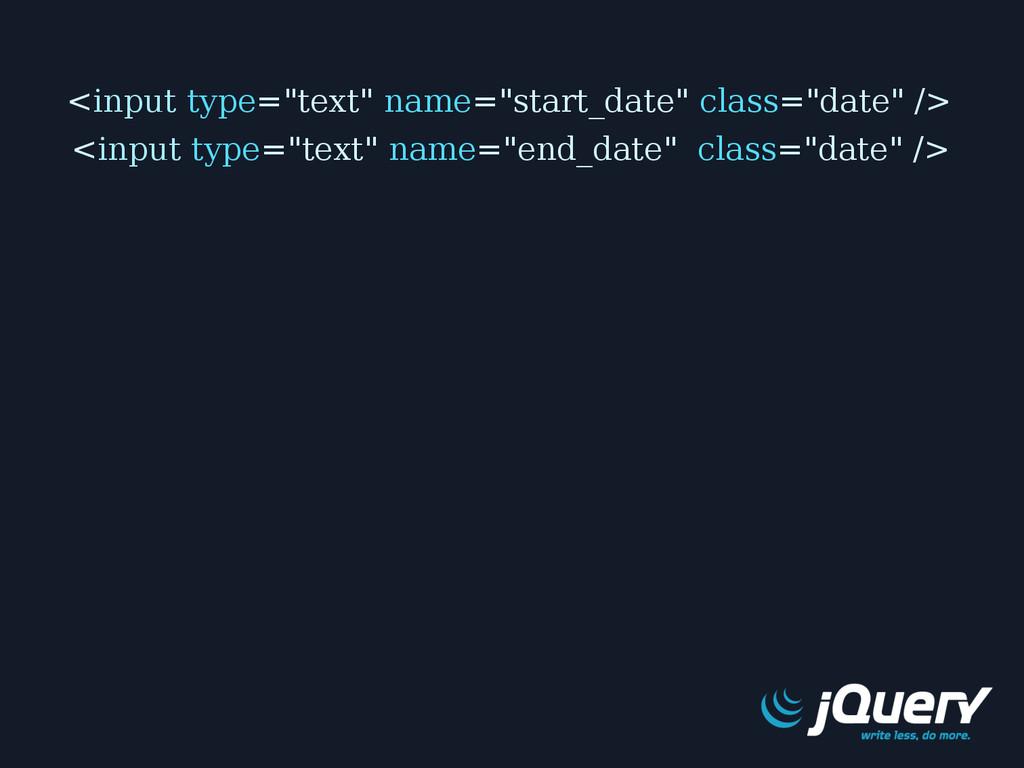 """<input type=""""text"""" name=""""start_date"""" class=""""dat..."""