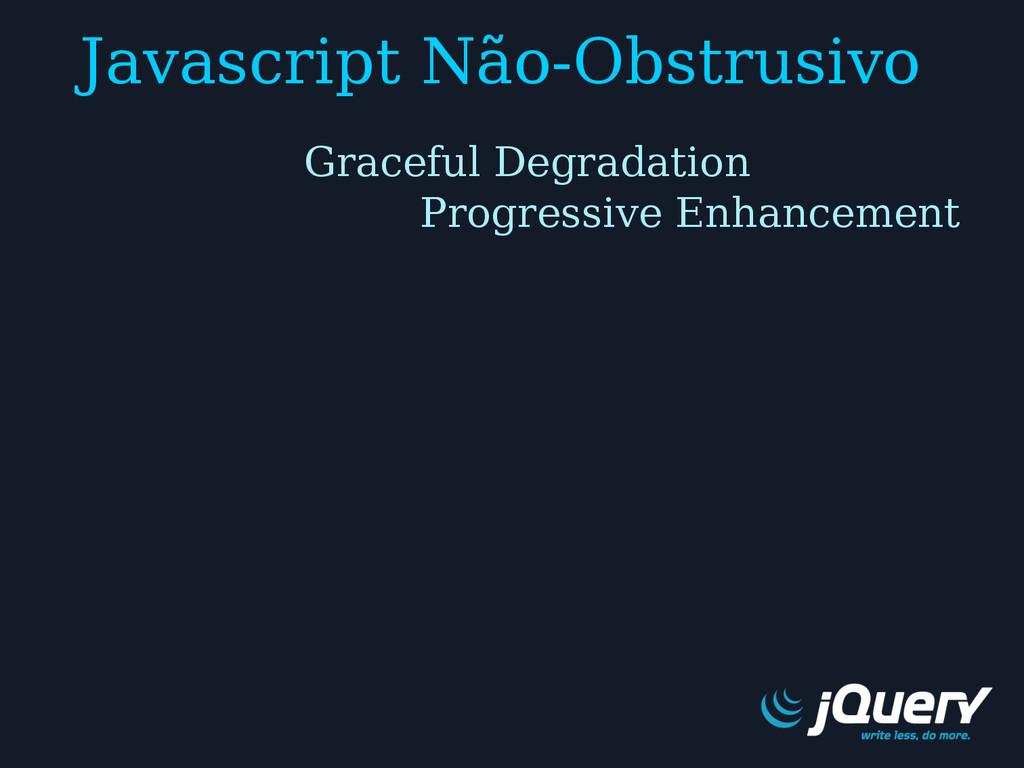 Javascript Não-Obstrusivo Graceful Degradation ...