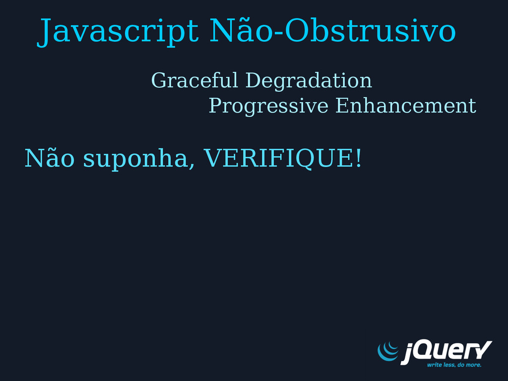 Javascript Não-Obstrusivo Não suponha, VERIFIQU...