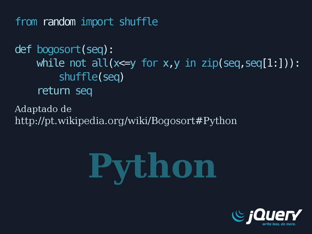 from random import shuffle def bogosort(seq): w...