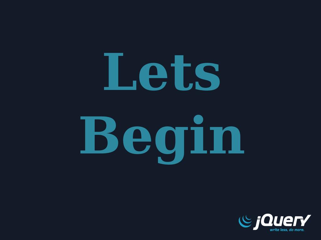 Lets Begin