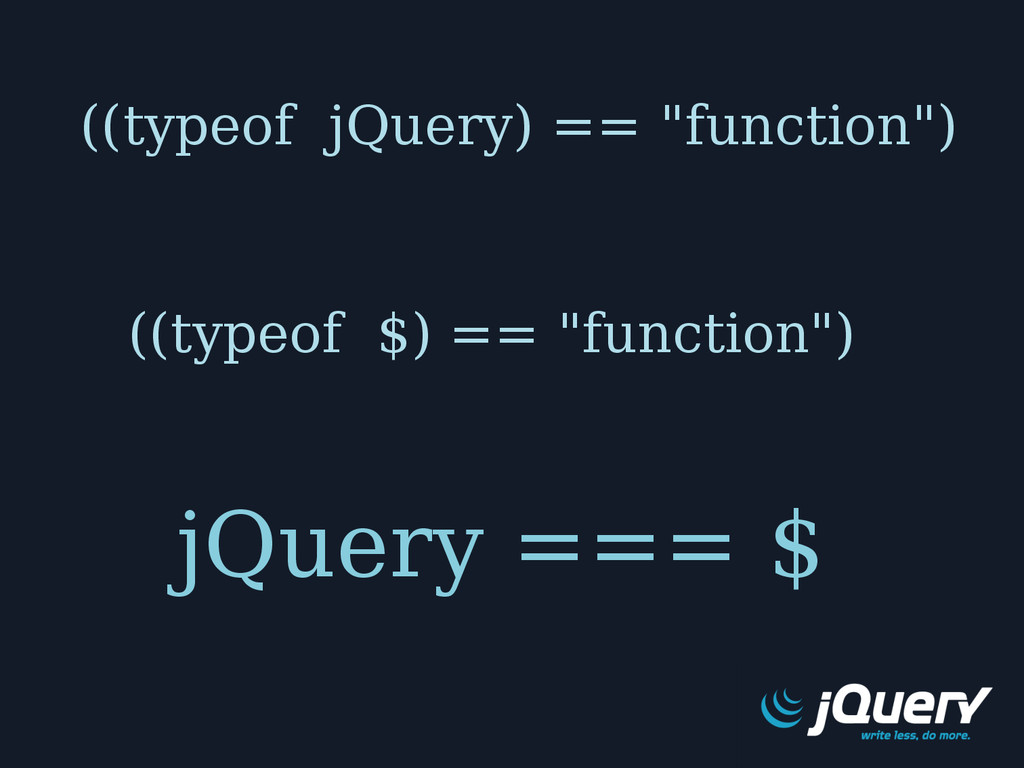"""jQuery === $ ((typeof jQuery) == """"function"""") ((..."""