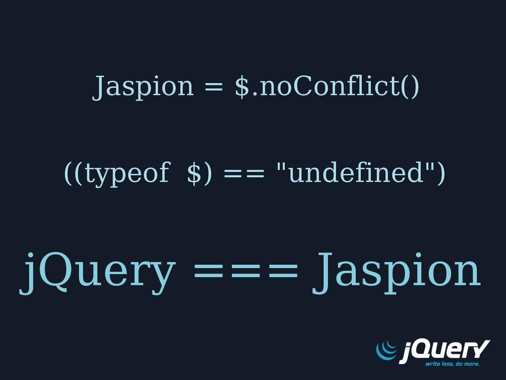 jQuery === Jaspion Jaspion = $.noConflict() ((t...