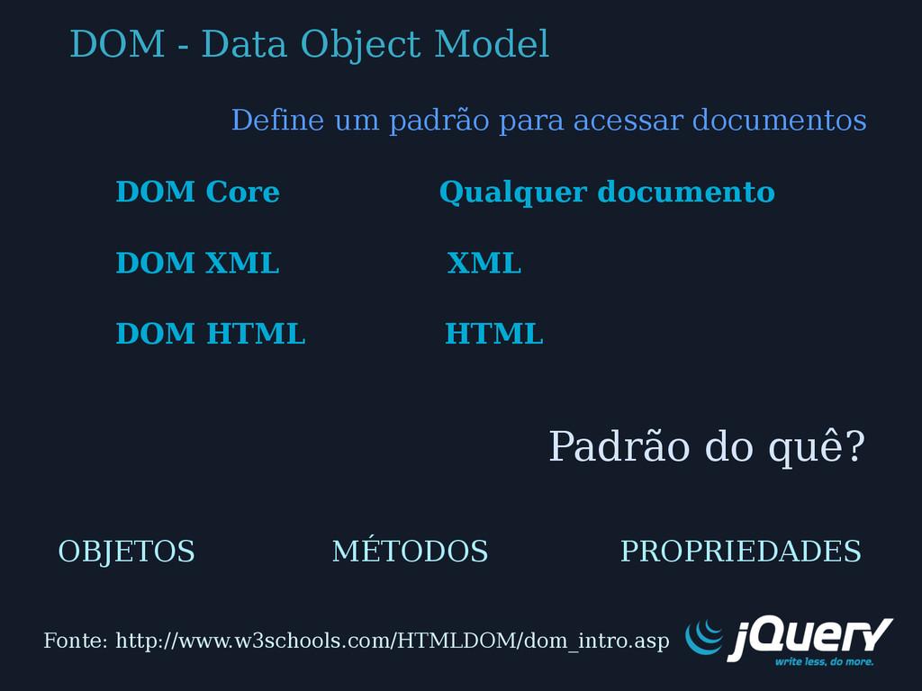 DOM - Data Object Model Define um padrão para a...