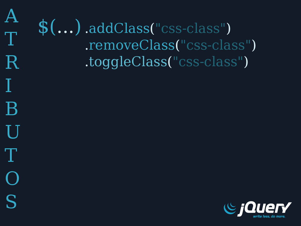 "A T R I B U T O S $(...) .addClass(""css-class"")..."