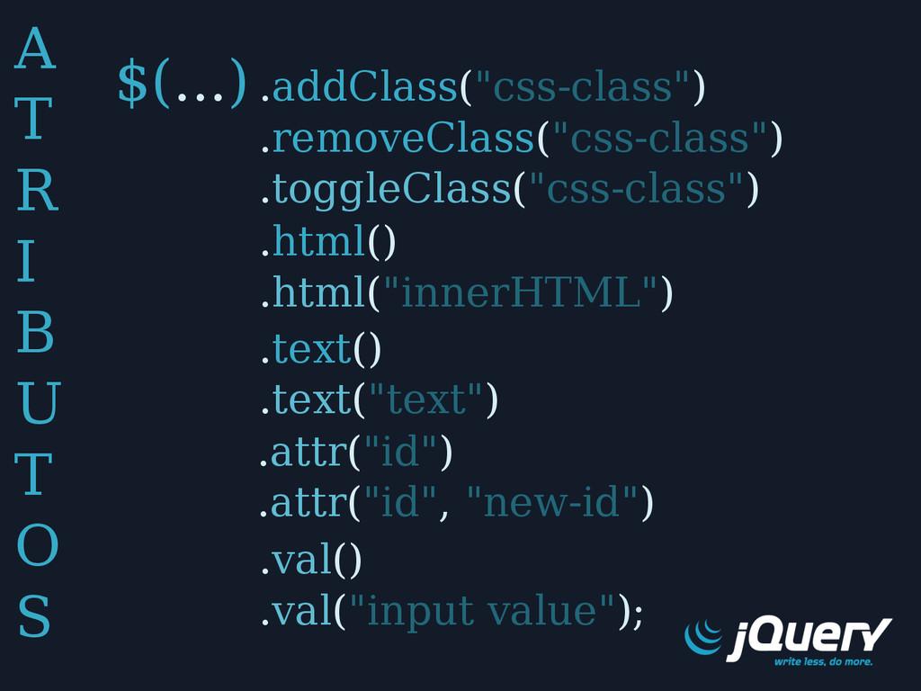 """A T R I B U T O S $(...) .val() .val(""""input val..."""