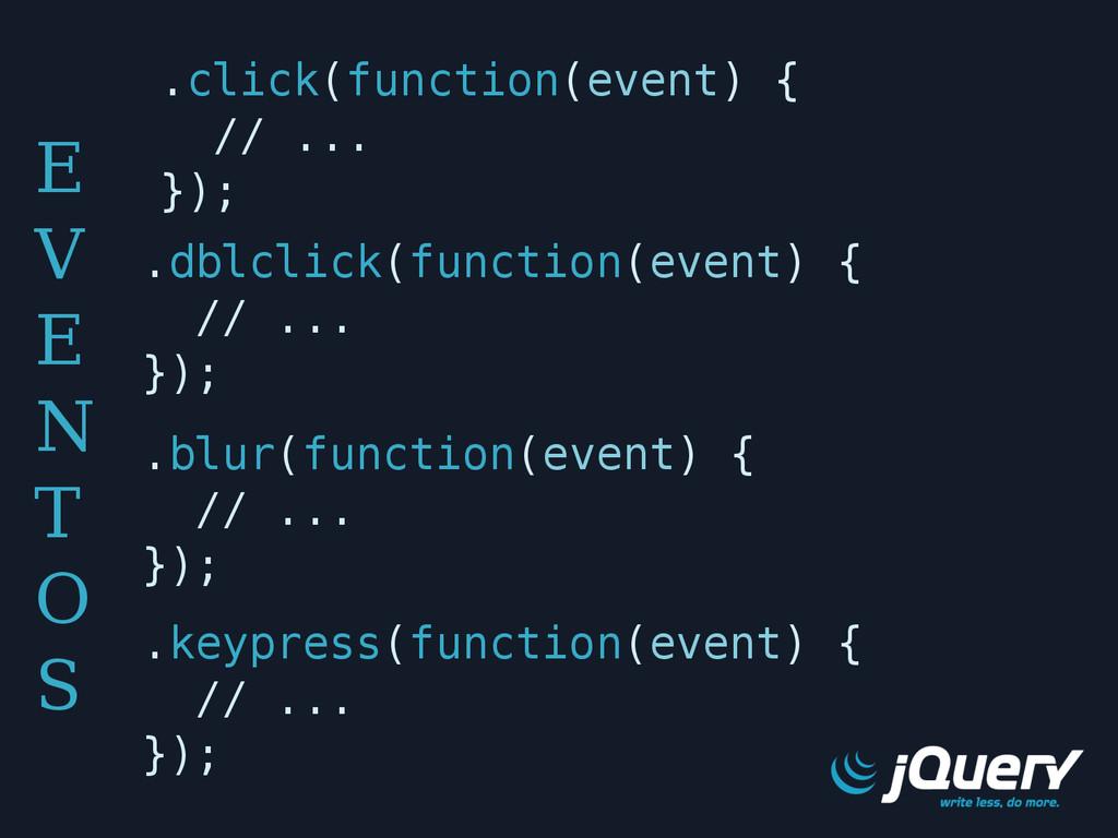 E V E N T O S .click(function(event) { // ... }...