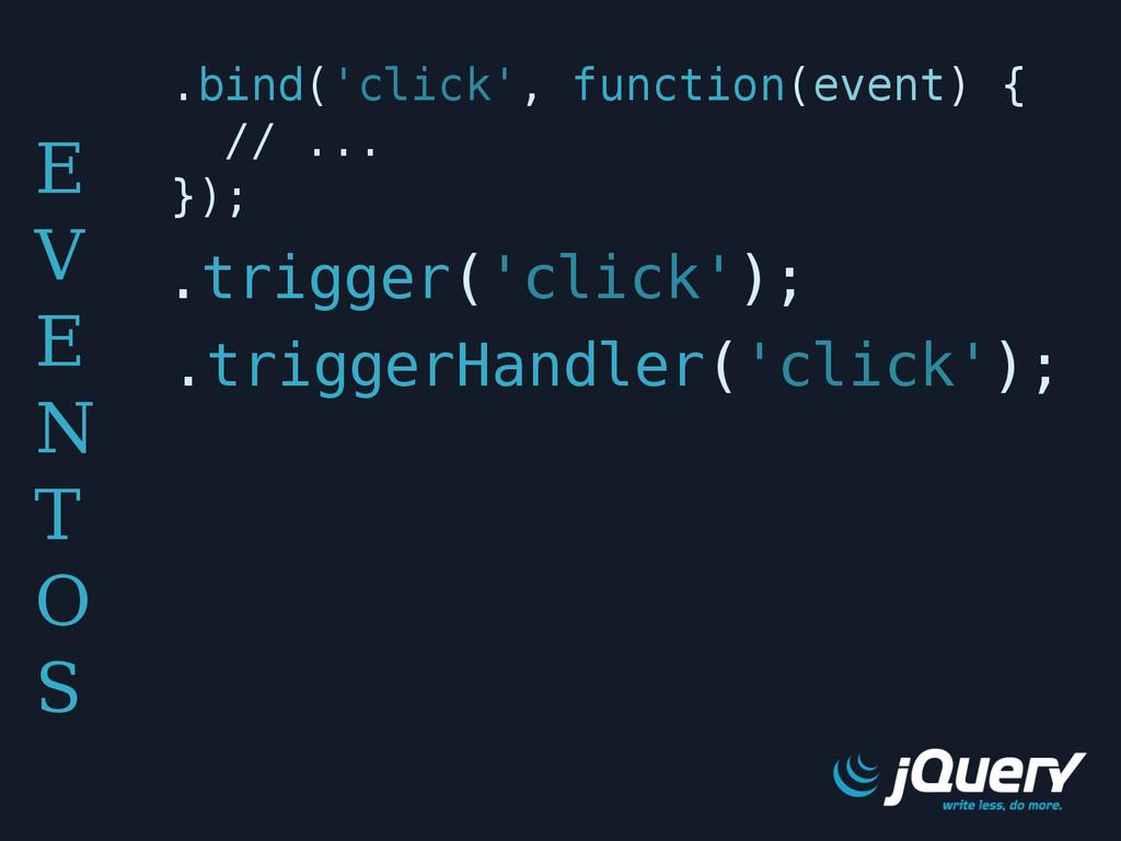 E V E N T O S .bind('click', function(event) { ...