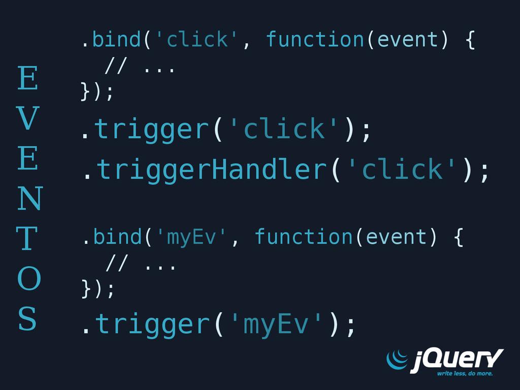 E V E N T O S .bind('myEv', function(event) { /...