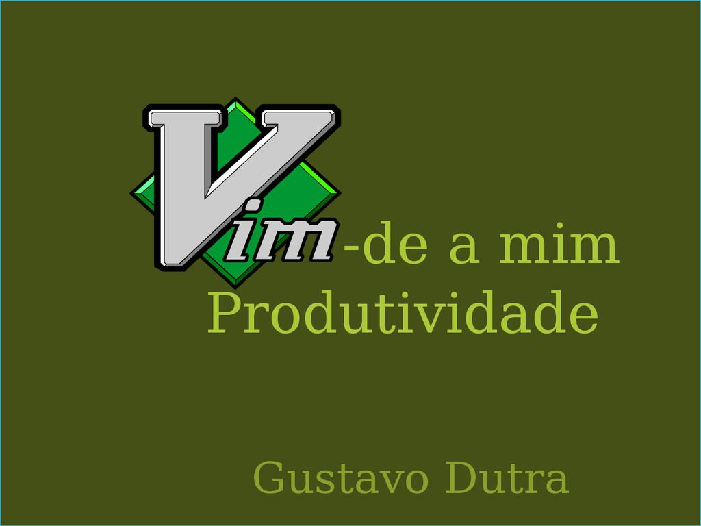 -de a mim Produtividade Gustavo Dutra