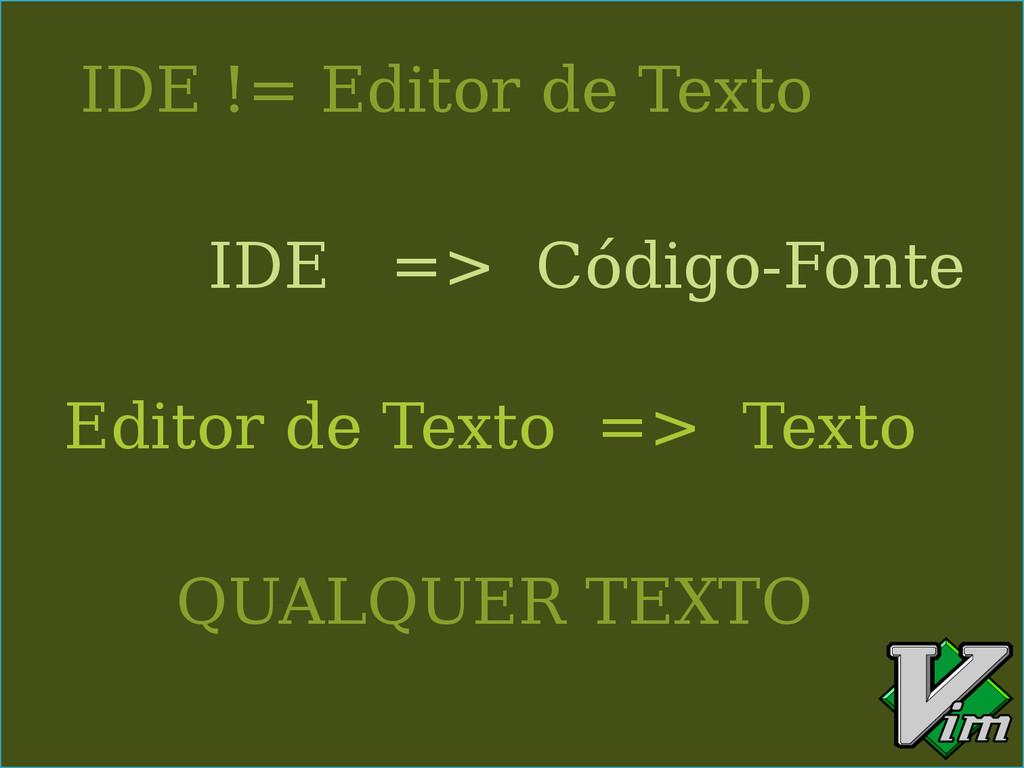 IDE != Editor de Texto IDE => Código-Fonte Edit...