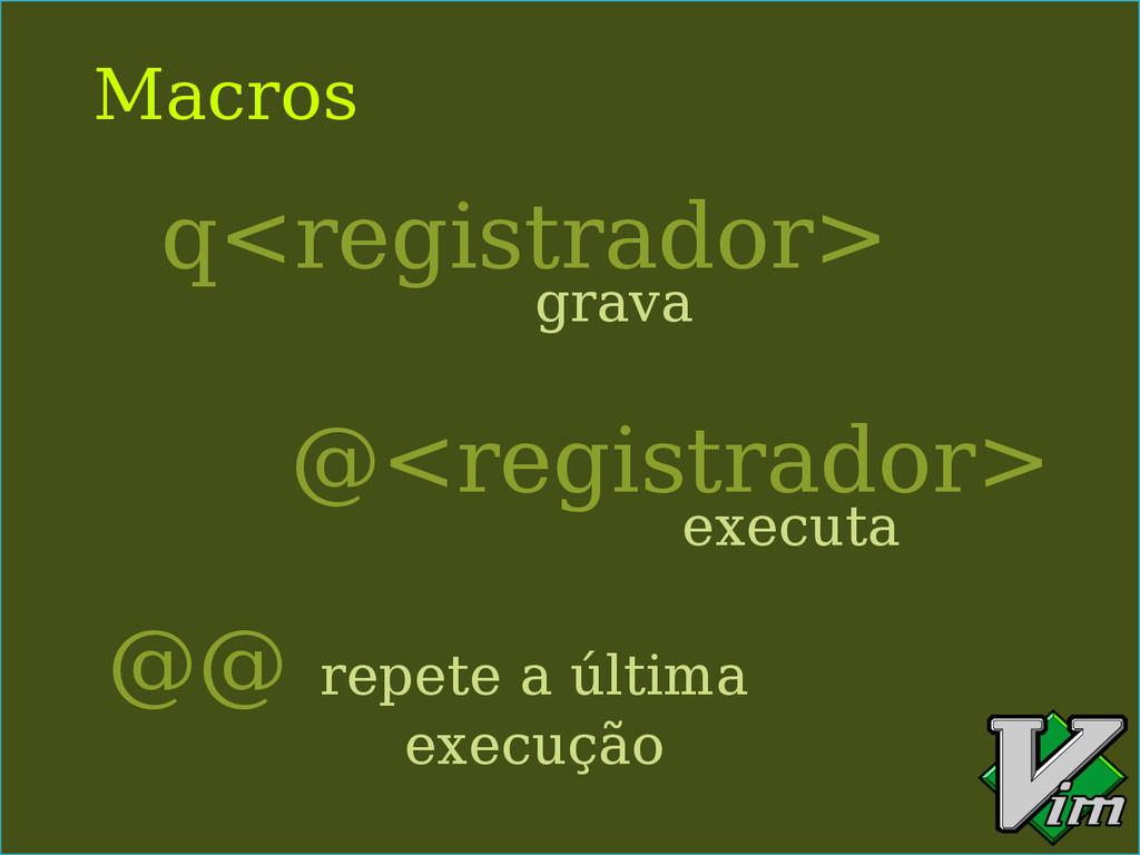 Macros q<registrador> @<registrador> @@ grava e...