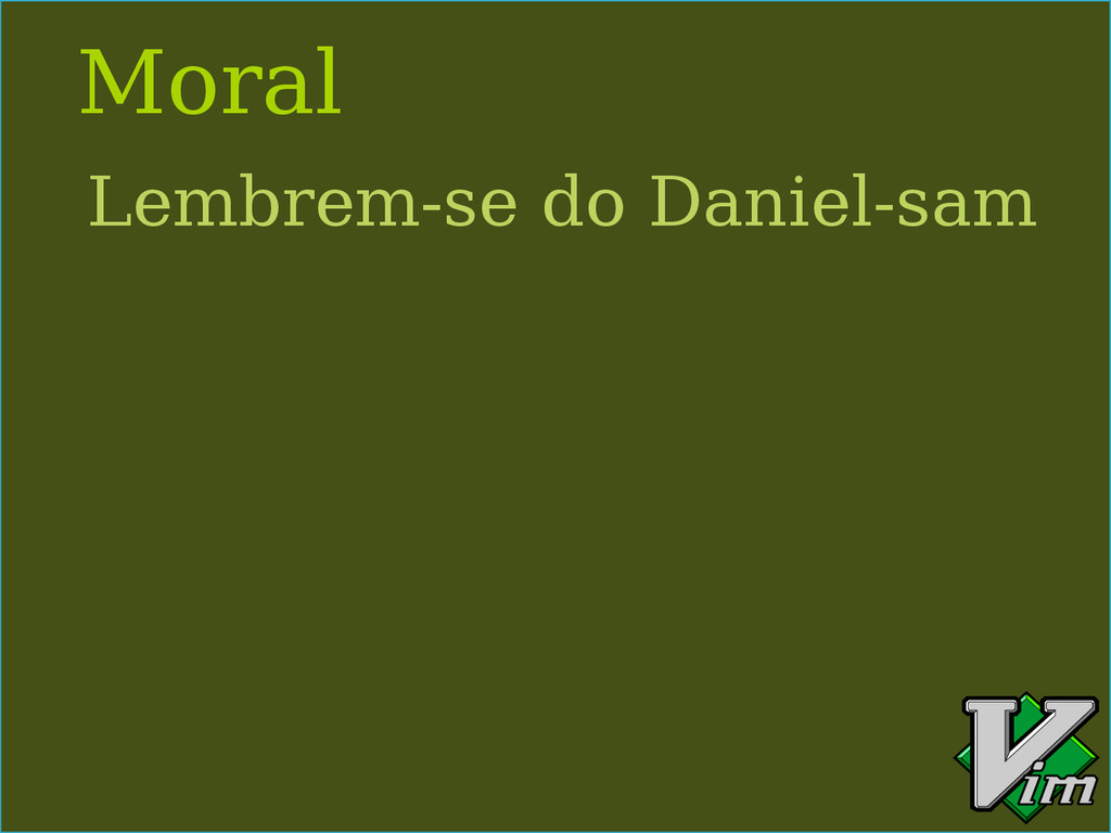 Moral Lembrem-se do Daniel-sam
