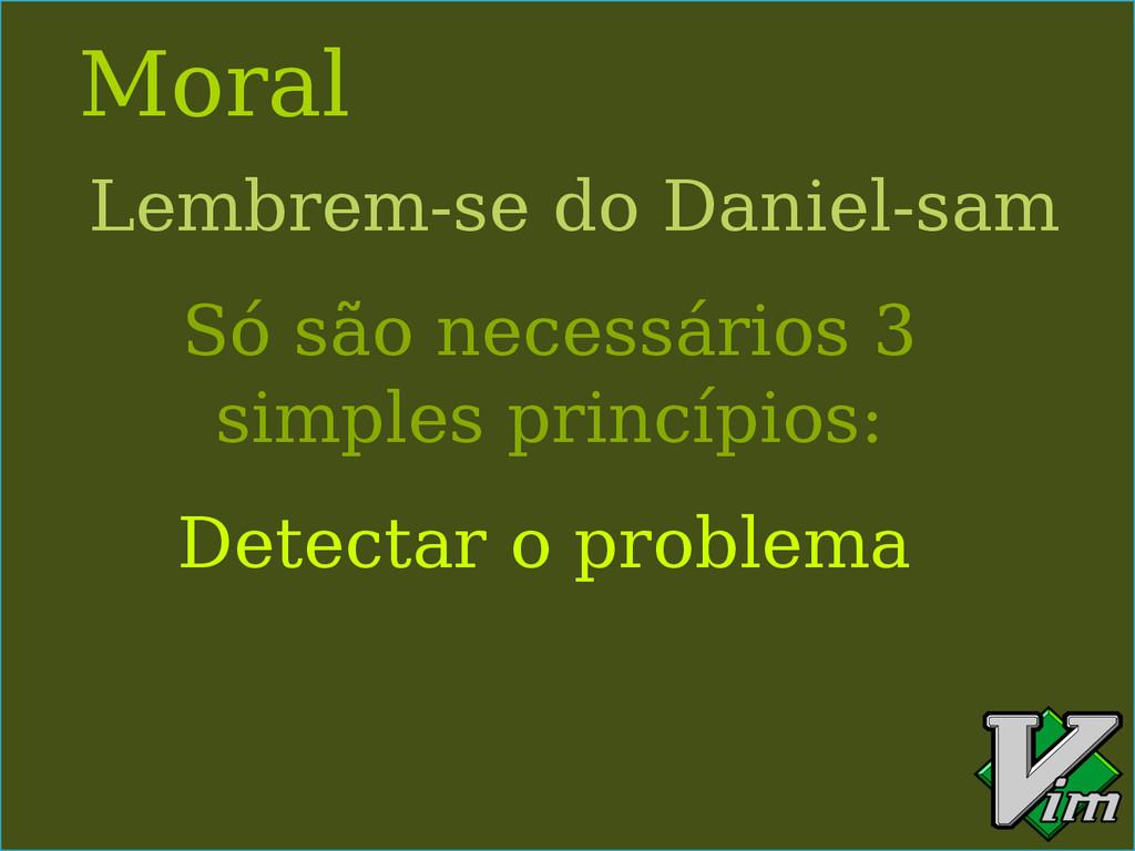 Moral Lembrem-se do Daniel-sam Detectar o probl...