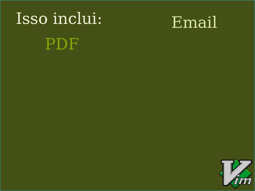 Isso inclui: PDF Email