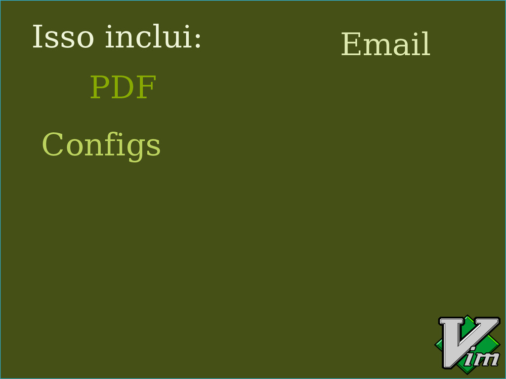 Isso inclui: PDF Email Configs