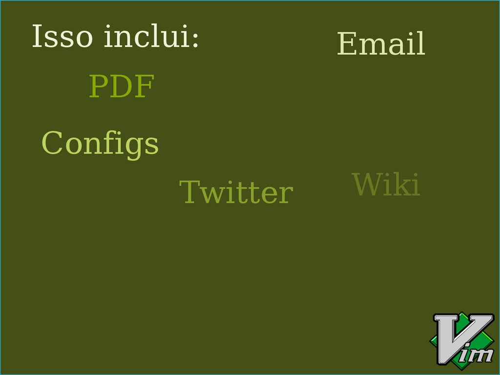 Isso inclui: PDF Email Configs Wiki Twitter