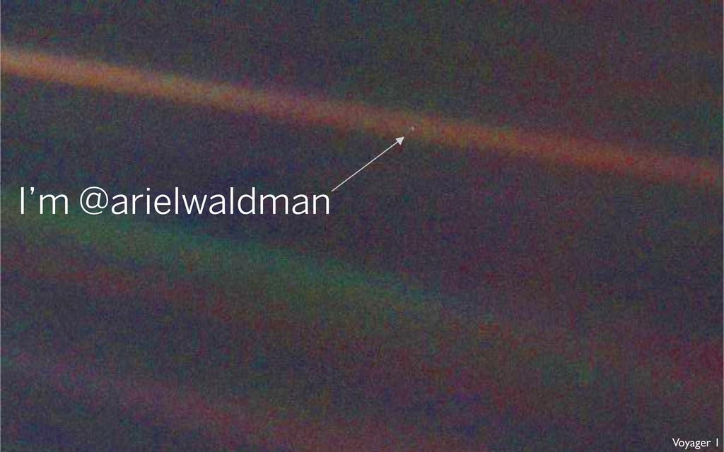 I'm @arielwaldman Voyager 1