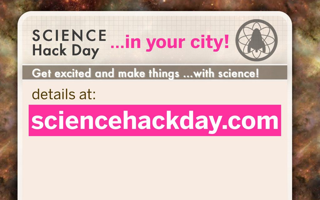 ...in your city! sciencehackday.com details at: