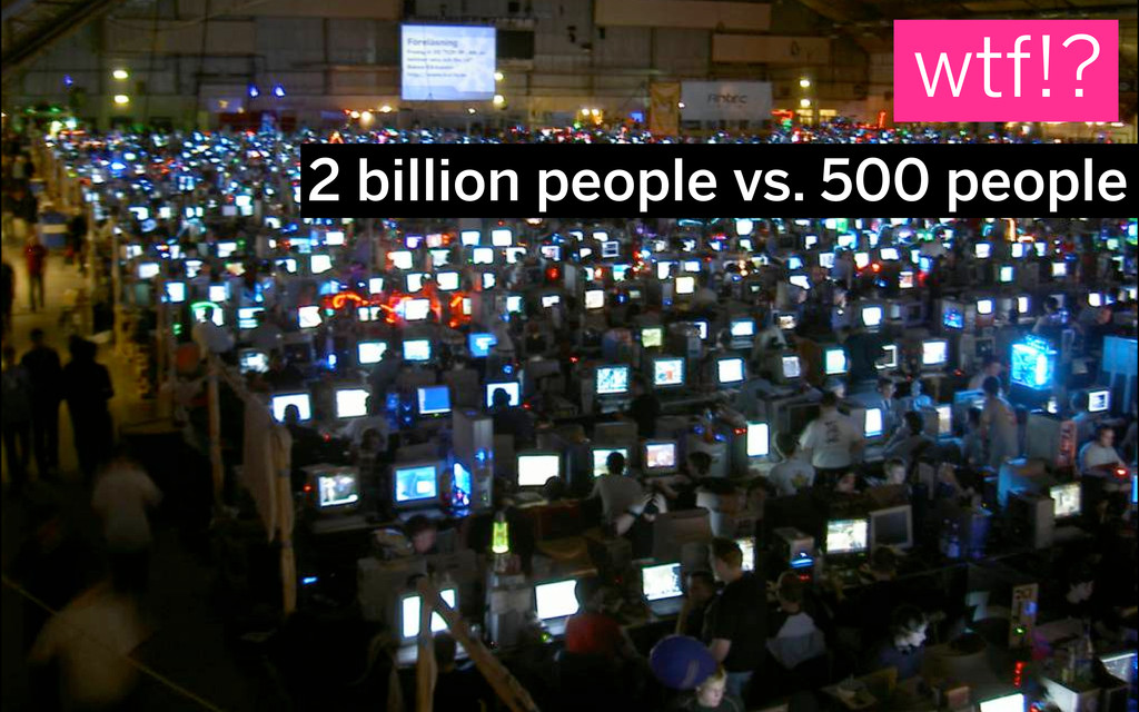 2 billion people vs. 500 people wtf!?