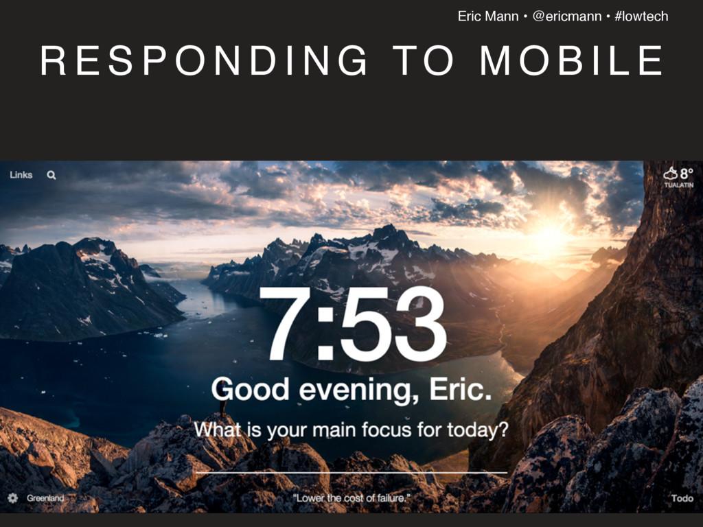 Eric Mann • @ericmann • #lowtech R E S P O N D ...