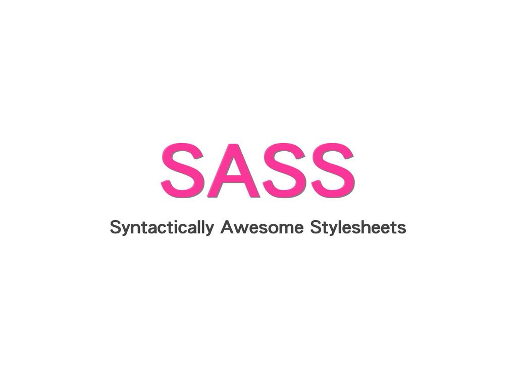 SASS SASS SASS SASS SASS SASS Syntactically Awe...