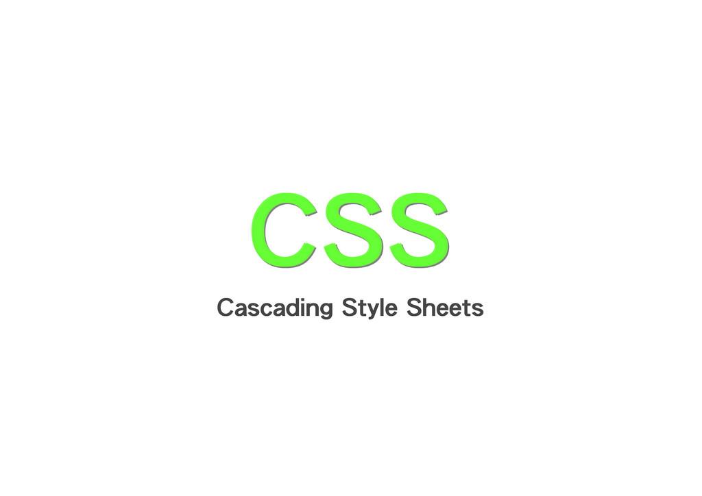 CSS CSS CSS CSS CSS CSS Cascading Style Sheets ...